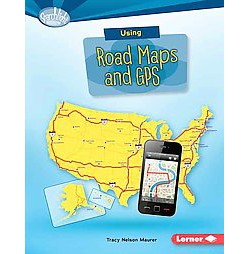 Using Road Maps and GPS (Library) (Tracy Nelson Maurer)