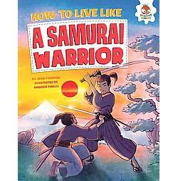 How to Live Like a Samurai Warrior (Library) (John Farndon)