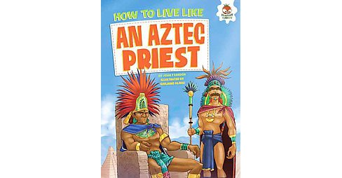 How to Live Like an Aztec Priest (Library) (John Farndon) - image 1 of 1