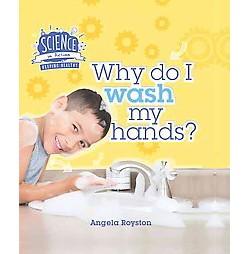 Why Do I Wash My Hands? (Library) (Angela Royston)
