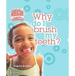 Why Do I Brush My Teeth? (Library) (Angela Royston)