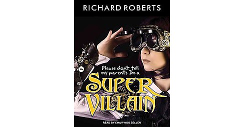 Please Don't Tell My Parents I'm a Supervillain (Unabridged) (CD/Spoken Word) (Richard Roberts) - image 1 of 1