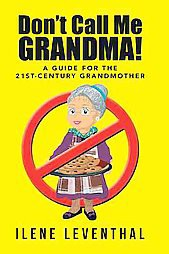 Don't Call Me Grandma! : A Guide for the 21st-century Grandmother (Hardcover)(Ilene Leventhal)