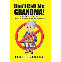 Don't Call Me Grandma! : A Guide for the 21st-century Grandmother (Hardcover) (Ilene Leventhal)