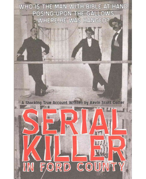Serial Killer in Ford County : The Frederick Hollman Story (Paperback) (Kevin Scott Collier) - image 1 of 1