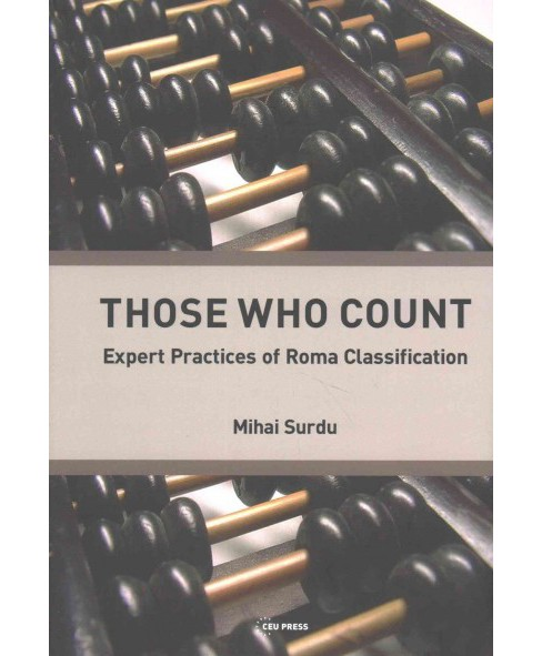 Those Who Count : Expert Practices of Roma Classification (Hardcover) (Mihai Surdu) - image 1 of 1