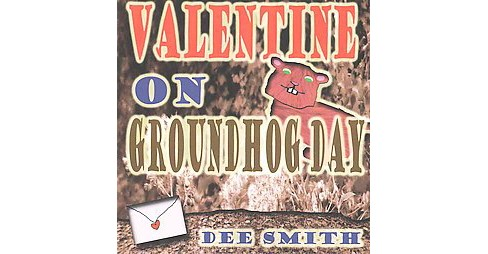 Valentine on Groundhog Day (Paperback) (Dee Smith) - image 1 of 1
