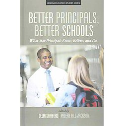 Better Principals, Better Schools : What Star Principals Know, Believe, and Do (Hardcover)