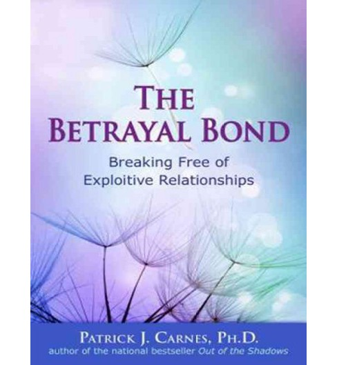 Betrayal Bond : Breaking Free of Exploitive Relationships (Unabridged, Revised) (MP3-CD) (Ph.d. Patrick - image 1 of 1
