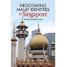 Negotiating Malay Identities in Singapore : The Role of Modern Islam (Hardcover) (Rizwana Abdul Azeez)