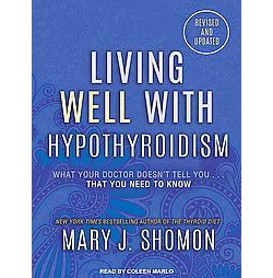 Living Well With Hypothyroidism : What Your Doctor Doesn't Tell You...that You Need to Know (Unabridged)