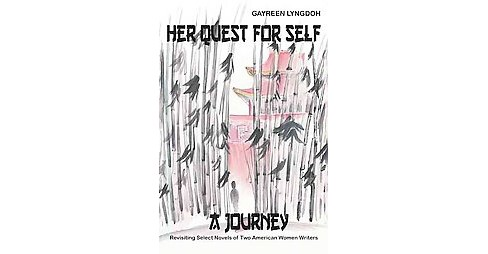 Her Quest for Self : A Journey: Revisiting Select Novels of Two American Women Writers (Paperback) - image 1 of 1