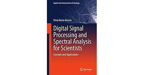 Digital Signal Processing and Spectral Analysis for Scientists : Concepts and Applications (Hardcover) - image 1 of 1