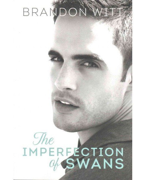 Imperfection of Swans (Paperback) (Brandon Witt) - image 1 of 1