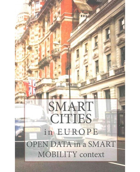 Smart Cities in Europe : Open Data in a Smart Mobility Context (Paperback) (Maria Sashinskaya) - image 1 of 1