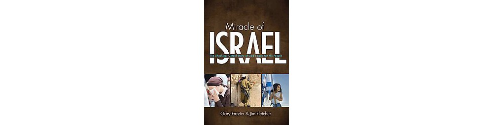 Miracle of Israel : The Shocking, Untold Story of God's Love for His People (Paperback) (Gary Frazier &