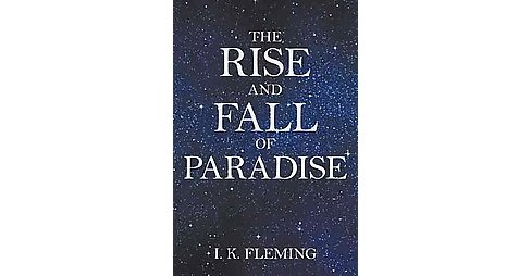 Rise and Fall of Paradise (Paperback) (I. K. Fleming) - image 1 of 1