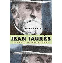 Jean Jaures : The Inner Life of Social Democracy (Paperback) (Geoffrey Kurtz)