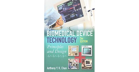 Biomedical Device Technology : Principles and Design (Hardcover) (Ph.D. Anthony Y. K. Chan) - image 1 of 1