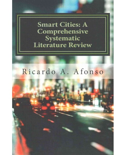 Smart Cities : A Comprehensive Systematic Literature Review (Paperback) (Ricardo Alexandre Afonso) - image 1 of 1