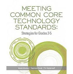 Meeting Common Core Technology Standards : Strategies for Grades 3-5 (Paperback) (Valerie Morrison &