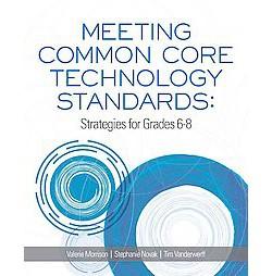 Meeting Common Core Technology Standards : Strategies for Grades 6-8 (Paperback) (Valerie Morrison &
