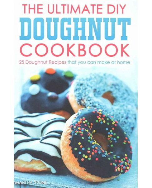 Ultimate DIY Doughnut Cookbook : 25 Doughnut Recipes That You Can Make at Home (Paperback) (Martha - image 1 of 1