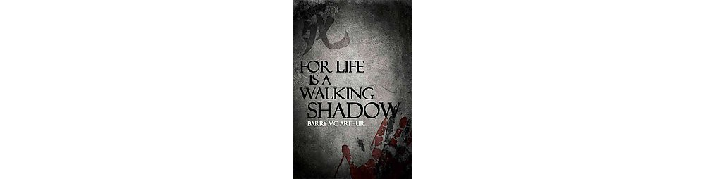 For Life Is a Walking Shadow (Hardcover) (Barry Mcarthur)
