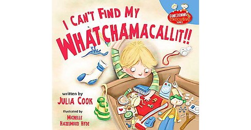 I Can't Find My Whatchamacallit! (Paperback) (Julia Cook) - image 1 of 1