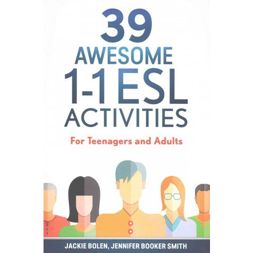39 Awesome 1-1 Esl Activities : For Teenagers and Adults (Paperback) (Jackie Bolen & Jennifer Booker