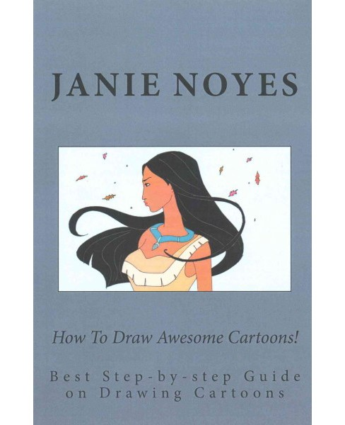 How to Draw Awesome Cartoons! : Best Step-by-Step Guide on Drawing Cartoons (Paperback) (Janie Noyes) - image 1 of 1
