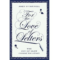 For the Love of Letters : The Joy of Slow Communication (Paperback) (John O'Connell)