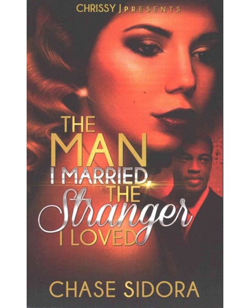 Man I Married the Stranger I Loved (Paperback) (Chase Sidora) - image 1 of 1