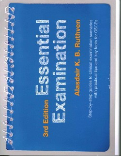 Essential Examination : Step-by-step Guides to Clinical Examination Scenarios With Practical Tips and
