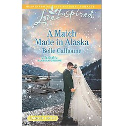 Match Made in Alaska (Larger Print) (Paperback) (Belle Calhoune)