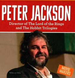 Peter Jackson : Director of the Lord of the Rings and the Hobbit Trilogies (Library) (Rebecca Felix)