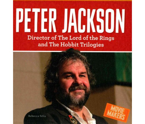 Peter Jackson : Director of the Lord of the Rings and the Hobbit Trilogies (Library) (Rebecca Felix) - image 1 of 1
