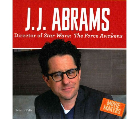 J. J. Abrams : Director of Stars Wars: the Force Awakens (Library) (Rebecca Felix) - image 1 of 1
