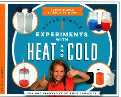 Super Simple Experiments With Heat and Cold : Fun and Innovative Science Projects (Library) (Paige V.