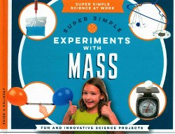Super Simple Experiments With Mass : Fun and Innovative Science Projects (Library) (Paige V. Polinsky)