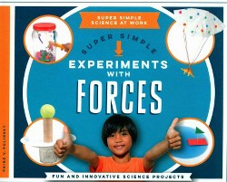Super Simple Experiments With Forces : Fun and Innovative Science Projects (Library) (Paige V. Polinsky)