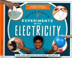 Super Simple Experiments With Electricity : Fun and Innovative Science Projects (Library) (Paige V.