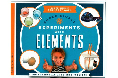 Super Simple Experiments With Elements : Fun and Innovative Science Projects (Library) (Paige V. - image 1 of 1