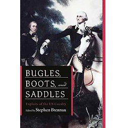 Bugles, Boots, and Saddles : Exploits of the U.S. Cavalry (Paperback)