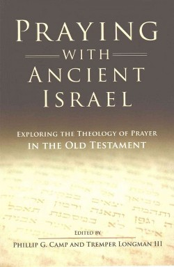 Praying With Ancient Israel : Exploring the Theology of Prayer in the Old Testament (Paperback)