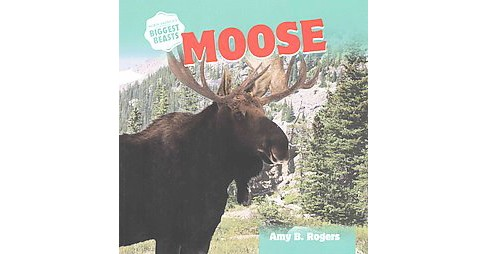 Moose (Reprint) (Paperback) (Amy B. Rogers) - image 1 of 1