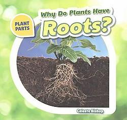Why Do Plants Have Roots? (Paperback) (Celeste Bishop)