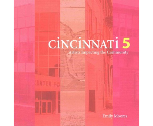 Cincinnati Five : Artists Impacting the Community (Paperback) (Emily Moores) - image 1 of 1