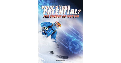 What's Your Potential? : The Energy of Motion (Library) (Linden K. McNeilly) - image 1 of 1