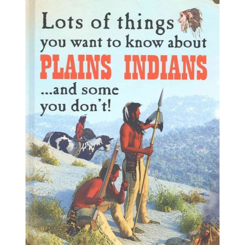Lots of Things You Want to Know About Plains Indians... and Some You Don't! (Library) (David West)